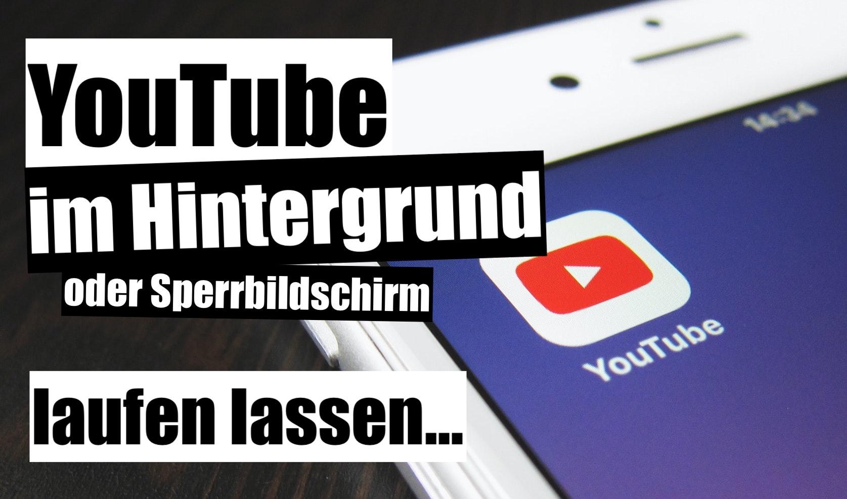 YouTube im Hintergrund laufen lassen